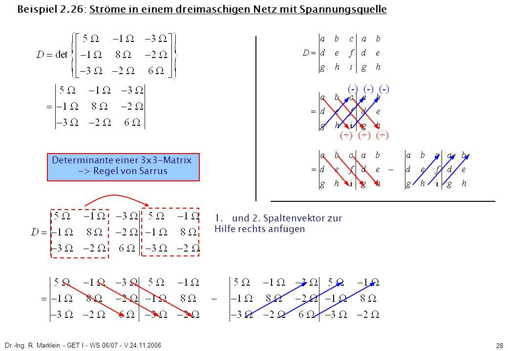 Dr.-Ing. R. Marklein - GET I - WS 06/07 - V 24.11.2006 28 Beispiel 2.26: Ströme in einem dreimaschigen Netz mit Spannungsquelle Determinante einer 3x3