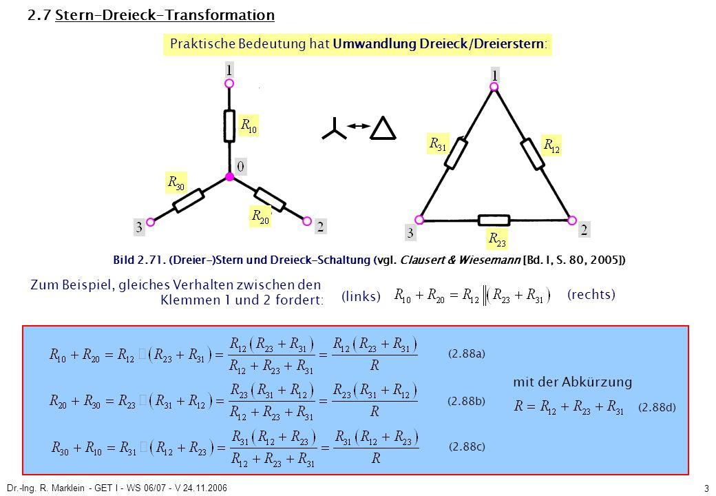 Dr.-Ing. R. Marklein - GET I - WS 06/07 - V 24.11.2006 3 2.7 Stern-Dreieck-Transformation Praktische Bedeutung hat Umwandlung Dreieck/Dreierstern: mit