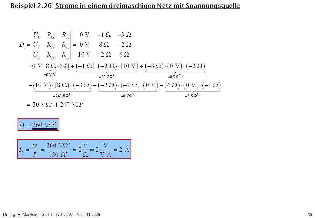 Dr.-Ing. R. Marklein - GET I - WS 06/07 - V 24.11.2006 30 Beispiel 2.26: Ströme in einem dreimaschigen Netz mit Spannungsquelle