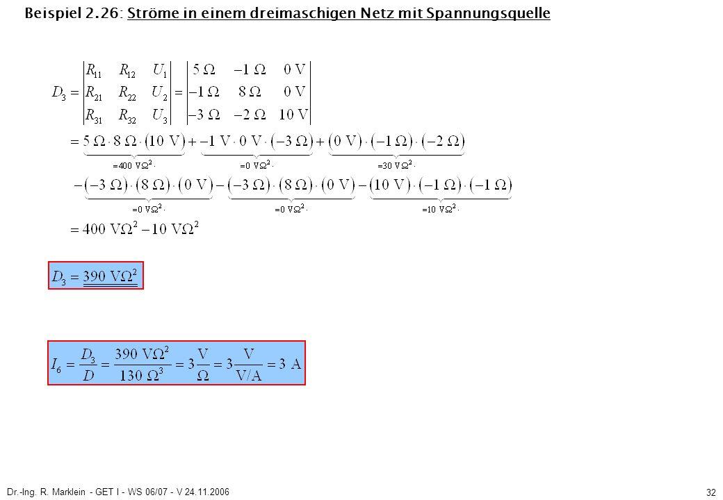 Dr.-Ing. R. Marklein - GET I - WS 06/07 - V 24.11.2006 32 Beispiel 2.26: Ströme in einem dreimaschigen Netz mit Spannungsquelle