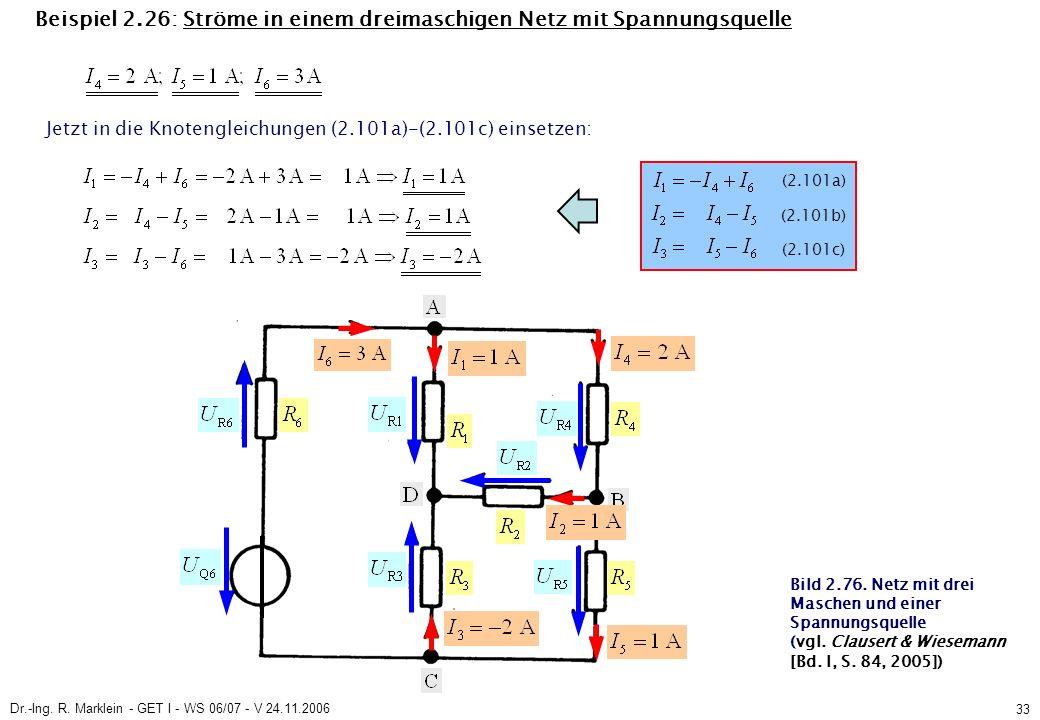 Dr.-Ing. R. Marklein - GET I - WS 06/07 - V 24.11.2006 33 Beispiel 2.26: Ströme in einem dreimaschigen Netz mit Spannungsquelle Jetzt in die Knotengle