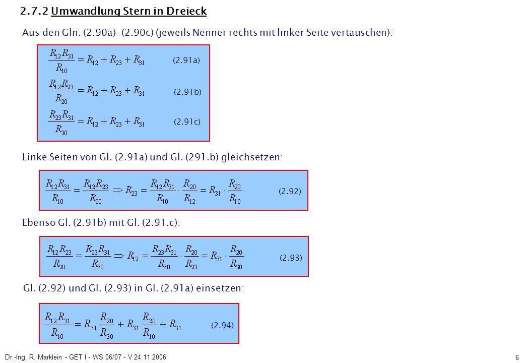 Dr.-Ing. R. Marklein - GET I - WS 06/07 - V 24.11.2006 6 2.7.2 Umwandlung Stern in Dreieck (2.91b) (2.91c) Linke Seiten von Gl. (2.91a) und Gl. (291.b