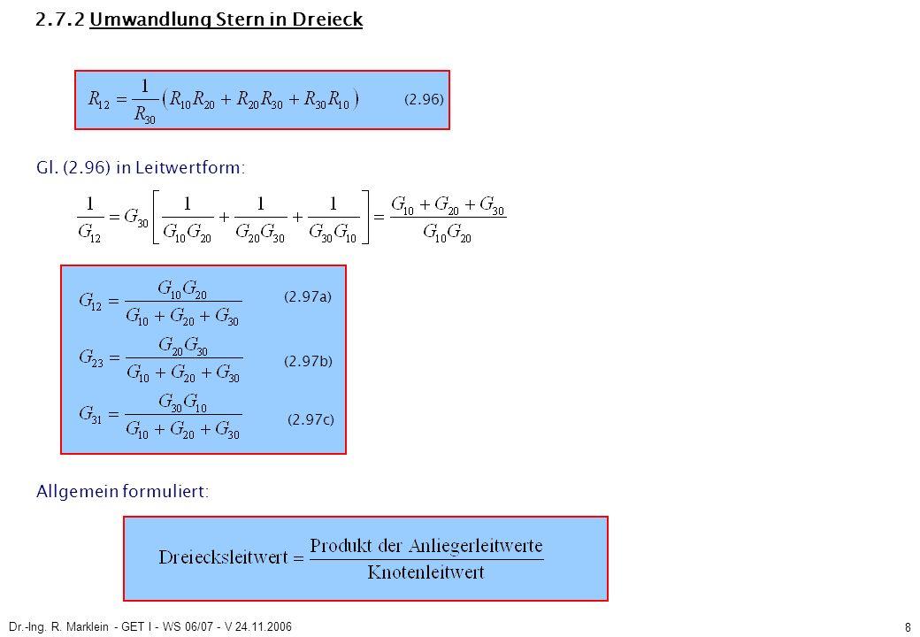 Dr.-Ing. R. Marklein - GET I - WS 06/07 - V 24.11.2006 8 2.7.2 Umwandlung Stern in Dreieck Gl. (2.96) in Leitwertform: (2.97a) (2.97b) (2.97c) Allgeme