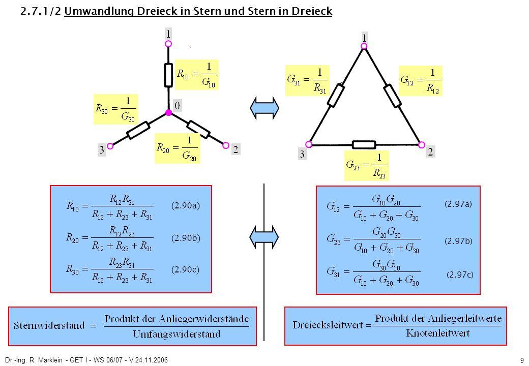 Dr.-Ing. R. Marklein - GET I - WS 06/07 - V 24.11.2006 9 2.7.1/2 Umwandlung Dreieck in Stern und Stern in Dreieck (2.90a) (2.90b) (2.90c) (2.97a) (2.9