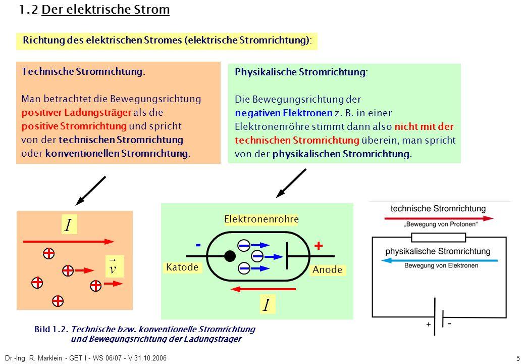 Dr.-Ing.R. Marklein - GET I - WS 06/07 - V 31.10.2006 5 1.2 Der elektrische Strom Bild 1.2.