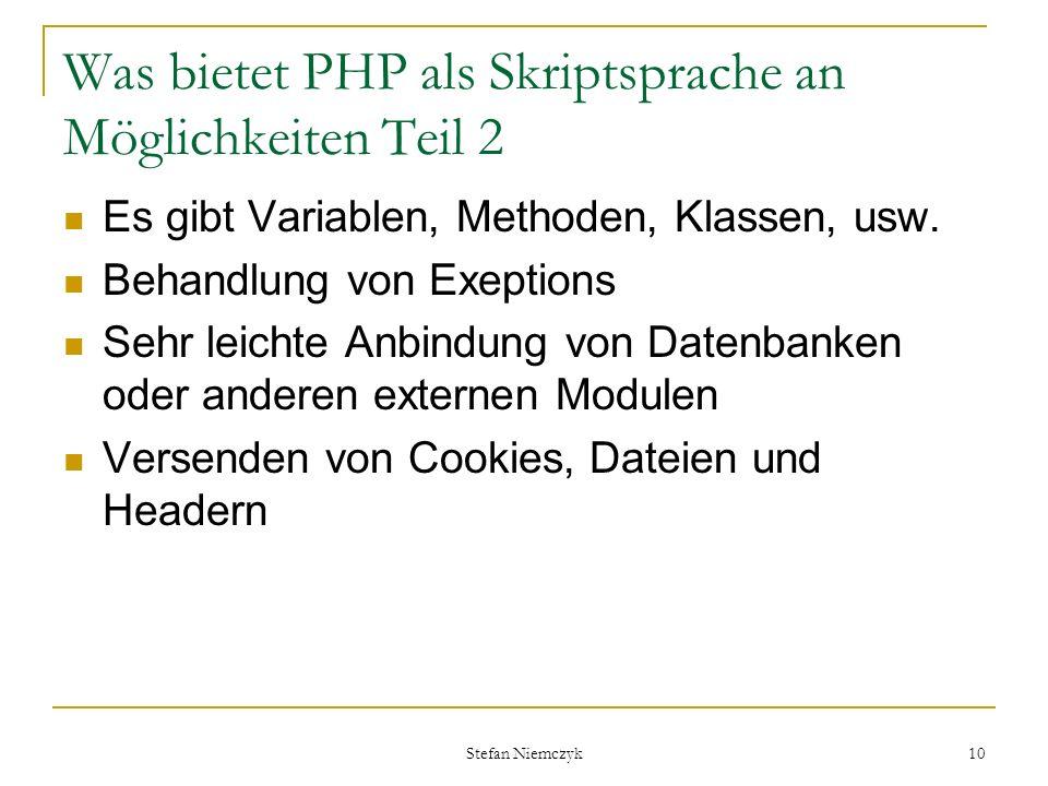 Stefan Niemczyk 10 Was bietet PHP als Skriptsprache an Möglichkeiten Teil 2 Es gibt Variablen, Methoden, Klassen, usw. Behandlung von Exeptions Sehr l
