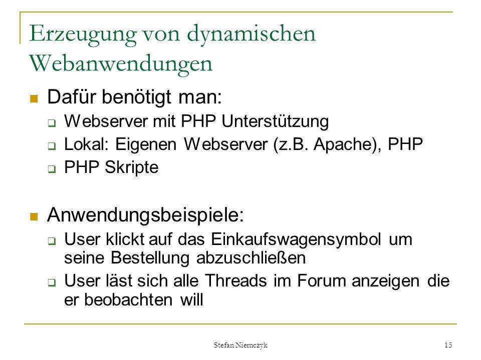 Stefan Niemczyk 15 Erzeugung von dynamischen Webanwendungen Dafür benötigt man: Webserver mit PHP Unterstützung Lokal: Eigenen Webserver (z.B. Apache)