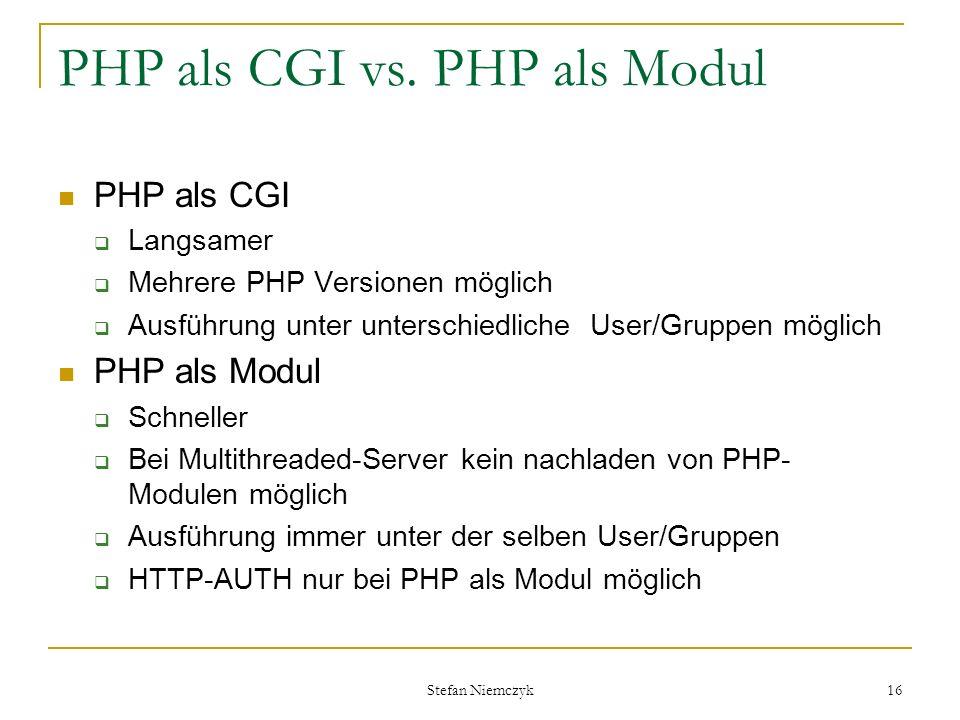 Stefan Niemczyk 16 PHP als CGI vs. PHP als Modul PHP als CGI Langsamer Mehrere PHP Versionen möglich Ausführung unter unterschiedliche User/Gruppen mö