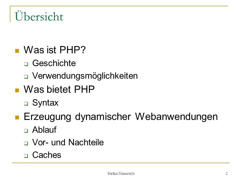 Stefan Niemczyk 2 Übersicht Was ist PHP? Geschichte Verwendungsmöglichkeiten Was bietet PHP Syntax Erzeugung dynamischer Webanwendungen Ablauf Vor- un