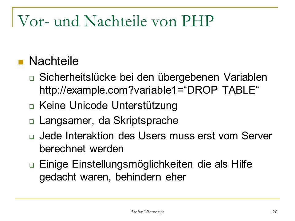 Stefan Niemczyk 20 Vor- und Nachteile von PHP Nachteile Sicherheitslücke bei den übergebenen Variablen http://example.com?variable1=DROP TABLE Keine U