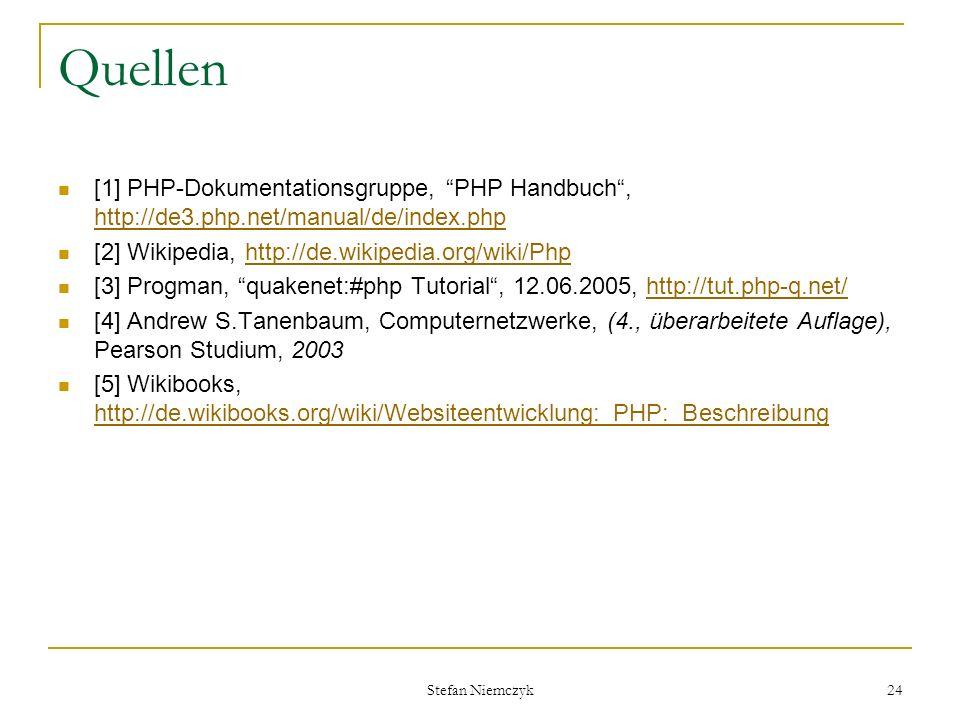 Stefan Niemczyk 24 Quellen [1] PHP-Dokumentationsgruppe, PHP Handbuch, http://de3.php.net/manual/de/index.php http://de3.php.net/manual/de/index.php [