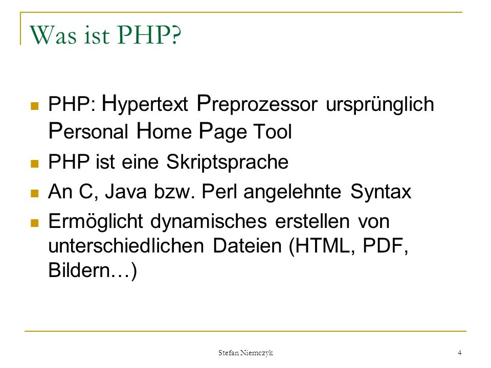 Stefan Niemczyk 4 Was ist PHP? PHP: H ypertext P reprozessor ursprünglich P ersonal H ome P age Tool PHP ist eine Skriptsprache An C, Java bzw. Perl a