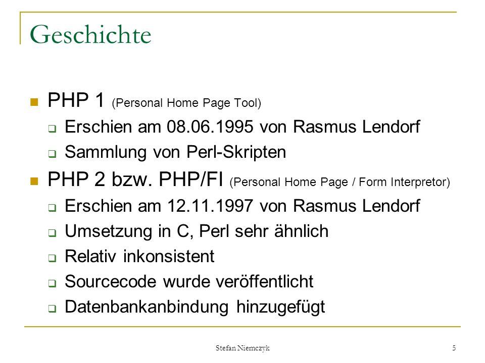 Stefan Niemczyk 5 Geschichte PHP 1 (Personal Home Page Tool) Erschien am 08.06.1995 von Rasmus Lendorf Sammlung von Perl-Skripten PHP 2 bzw. PHP/FI (P