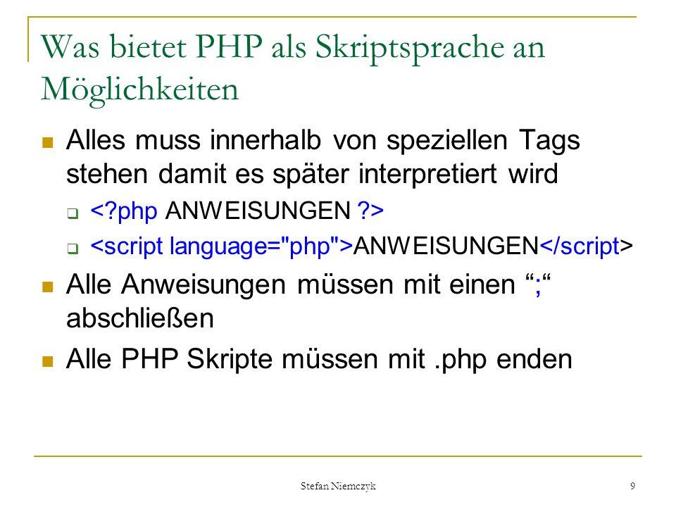Stefan Niemczyk 9 Was bietet PHP als Skriptsprache an Möglichkeiten Alles muss innerhalb von speziellen Tags stehen damit es später interpretiert wird