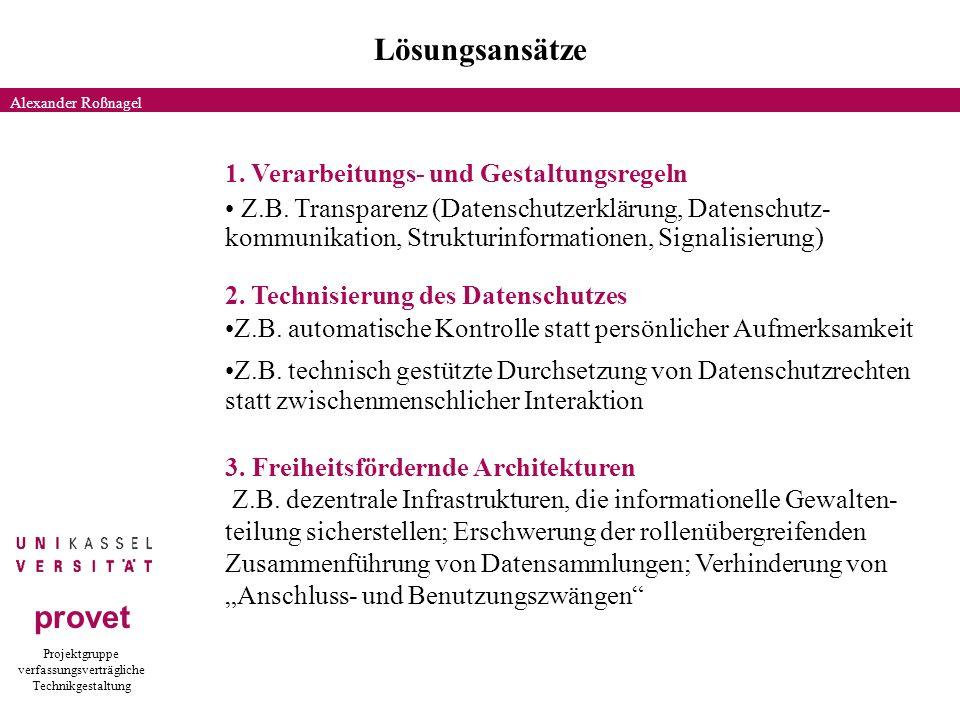 Projektgruppe verfassungsverträgliche Technikgestaltung provet Lösungsansätze Alexander Roßnagel 1. Verarbeitungs- und Gestaltungsregeln Z.B. Transpar