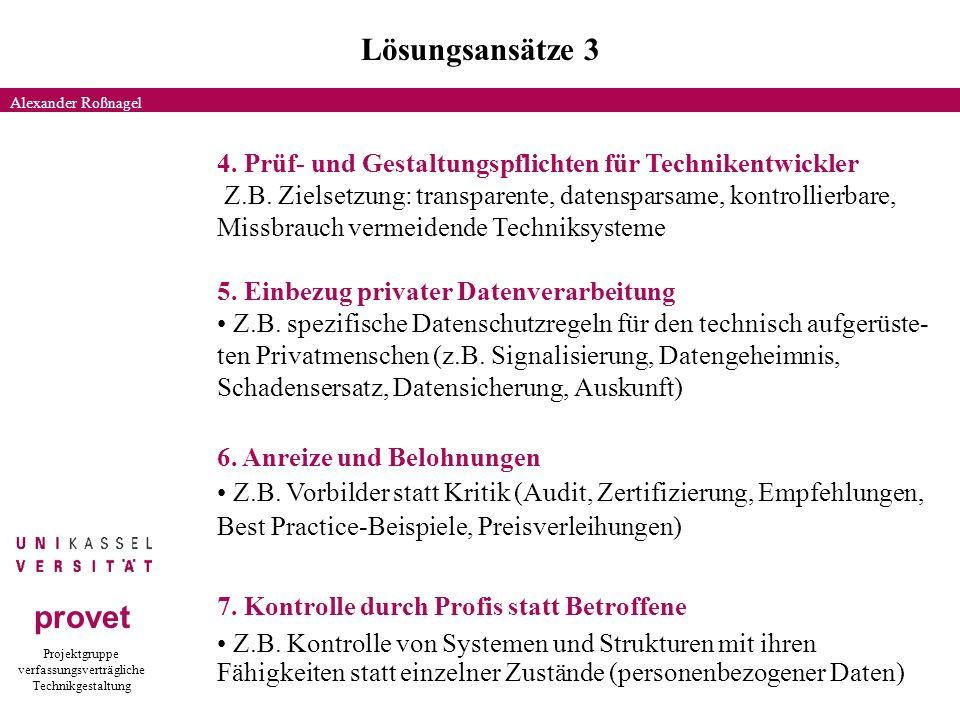 Projektgruppe verfassungsverträgliche Technikgestaltung provet Lösungsansätze 3 Alexander Roßnagel 4.