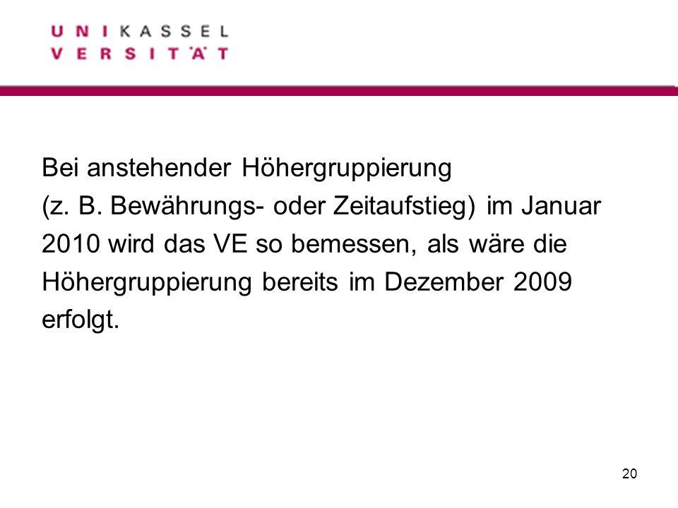 20 Bei anstehender Höhergruppierung (z. B. Bewährungs- oder Zeitaufstieg) im Januar 2010 wird das VE so bemessen, als wäre die Höhergruppierung bereit
