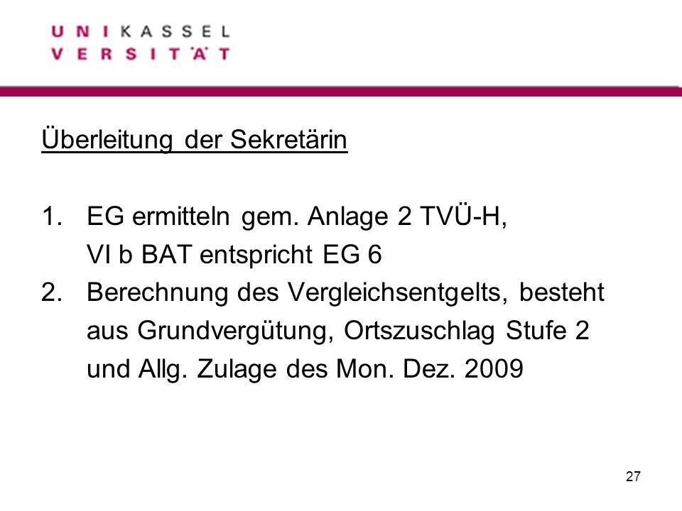 27 Überleitung der Sekretärin 1.EG ermitteln gem. Anlage 2 TVÜ-H, VI b BAT entspricht EG 6 2.Berechnung des Vergleichsentgelts, besteht aus Grundvergü