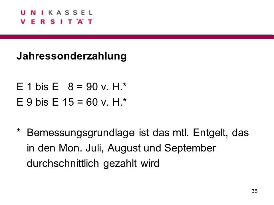 35 Jahressonderzahlung E 1 bis E 8 = 90 v. H.* E 9 bis E 15 = 60 v. H.* * Bemessungsgrundlage ist das mtl. Entgelt, das in den Mon. Juli, August und S
