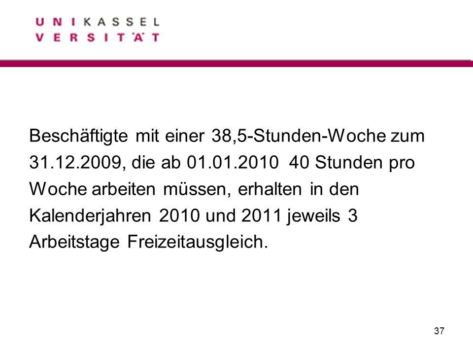37 Beschäftigte mit einer 38,5-Stunden-Woche zum 31.12.2009, die ab 01.01.2010 40 Stunden pro Woche arbeiten müssen, erhalten in den Kalenderjahren 20