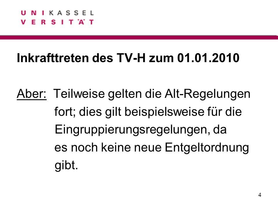 4 Inkrafttreten des TV-H zum 01.01.2010 Aber: Teilweise gelten die Alt-Regelungen fort; dies gilt beispielsweise für die Eingruppierungsregelungen, da