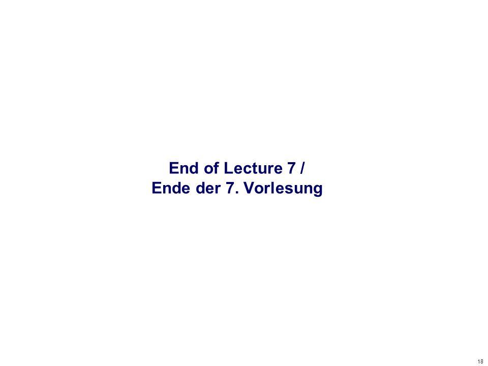 18 End of Lecture 7 / Ende der 7. Vorlesung