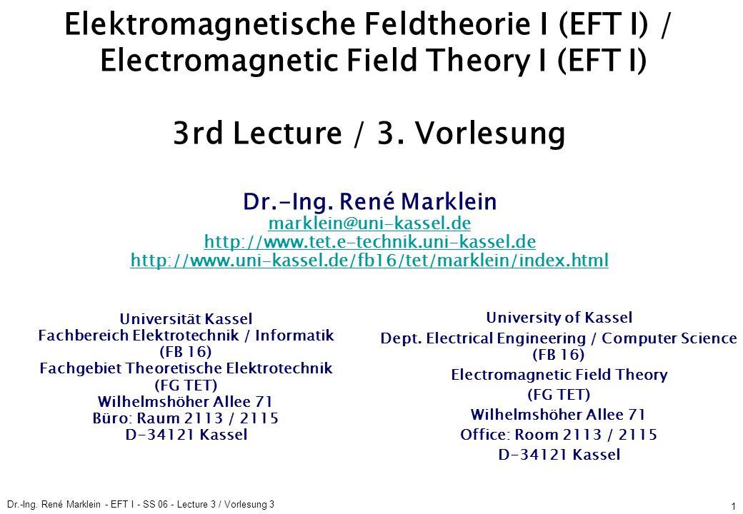 Dr.-Ing. René Marklein - EFT I - SS 06 - Lecture 3 / Vorlesung 3 1 Elektromagnetische Feldtheorie I (EFT I) / Electromagnetic Field Theory I (EFT I) 3