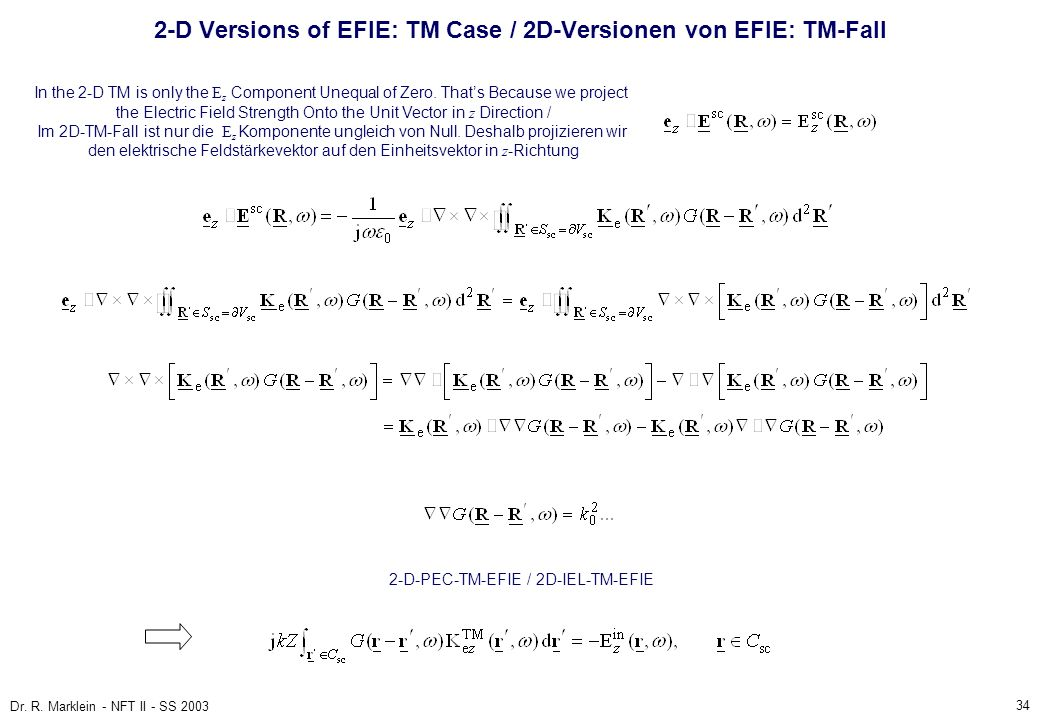 34 Dr. R. Marklein - NFT II - SS 2003 2-D Versions of EFIE: TM Case / 2D-Versionen von EFIE: TM-Fall In the 2-D TM is only the E z Component Unequal o