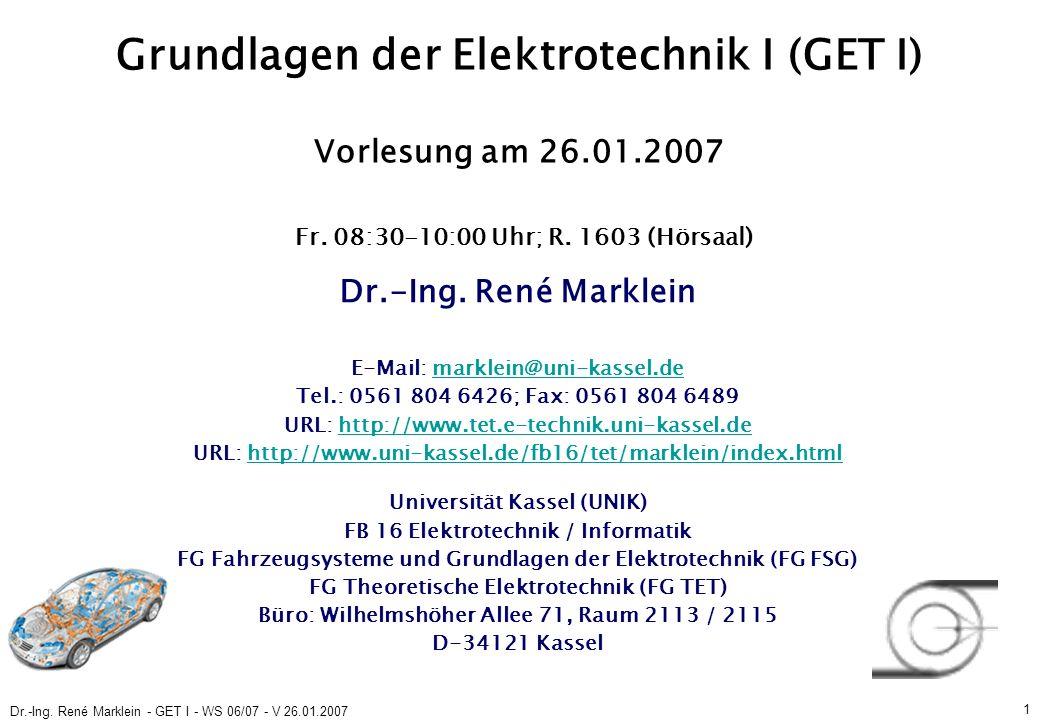 Dr.-Ing. René Marklein - GET I - WS 06/07 - V 26.01.2007 1 Grundlagen der Elektrotechnik I (GET I) Vorlesung am 26.01.2007 Fr. 08:30-10:00 Uhr; R. 160