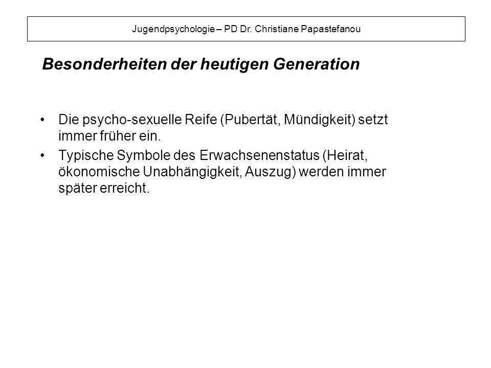 Besonderheiten der heutigen Generation Die psycho-sexuelle Reife (Pubertät, Mündigkeit) setzt immer früher ein. Typische Symbole des Erwachsenenstatus