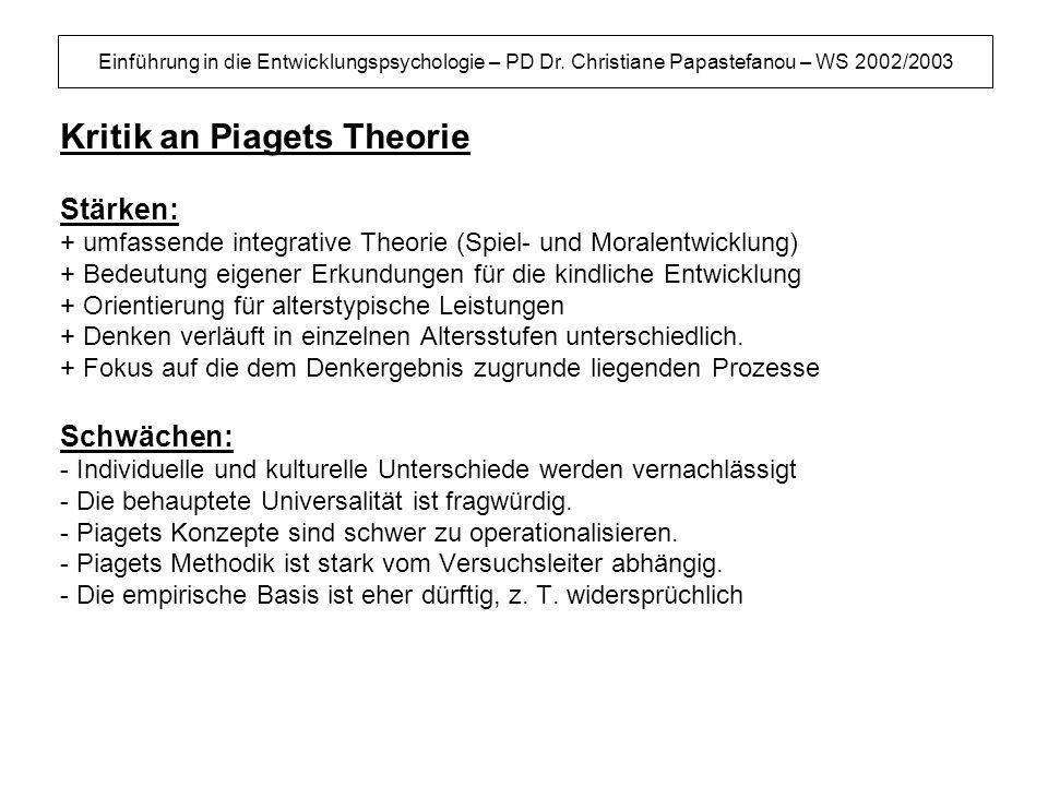 Einführung in die Entwicklungspsychologie – PD Dr. Christiane Papastefanou – WS 2002/2003 Kritik an Piagets Theorie Stärken: + umfassende integrative