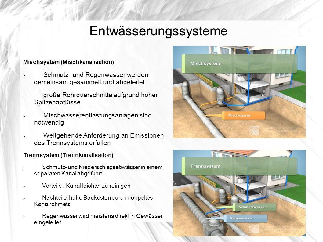 Entwässerungssysteme Mischsystem (Mischkanalisation) Schmutz- und Regenwasser werden gemeinsam gesammelt und abgeleitet große Rohrquerschnitte aufgrun