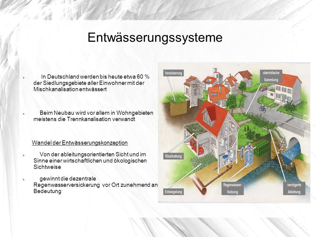Entwässerungssysteme In Deutschland werden bis heute etwa 60 % der Siedlungsgebiete aller Einwohner mit der Mischkanalisation entwässert Beim Neubau w