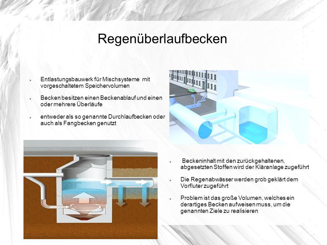 Regenüberlaufbecken Entlastungsbauwerk für Mischsysteme mit vorgeschaltetem Speichervolumen Becken besitzen einen Beckenablauf und einen oder mehrere
