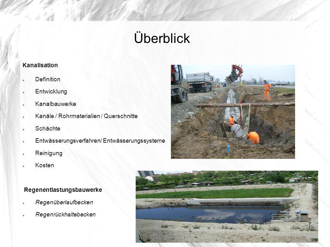 Überblick Kanalisation Definition Entwicklung Kanalbauwerke Kanäle / Rohrmaterialien / Querschnitte Schächte Entwässerungsverfahren/ Entwässerungssyst