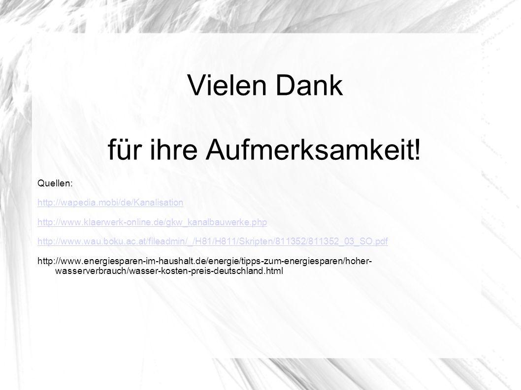 Vielen Dank für ihre Aufmerksamkeit! Quellen: http://wapedia.mobi/de/Kanalisation http://www.klaerwerk-online.de/gkw_kanalbauwerke.php http://www.wau.