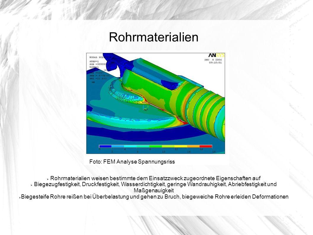 Rohrmaterialien Foto: FEM Analyse Spannungsriss Rohrmaterialien weisen bestimmte dem Einsatzzweck zugeordnete Eigenschaften auf Biegezugfestigkeit, Dr