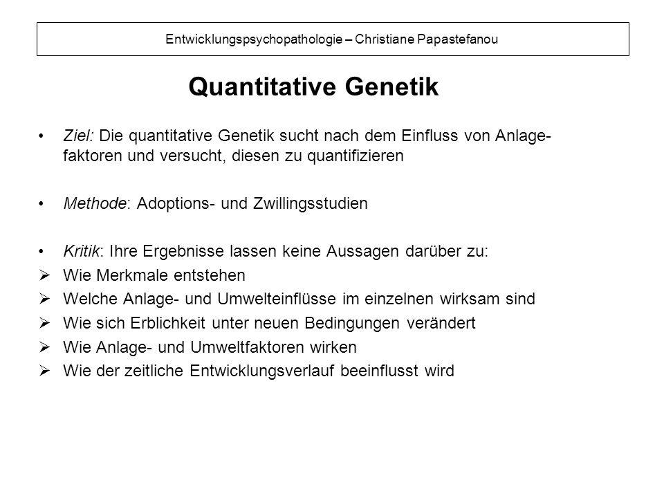 Entwicklungspsychopathologie – Christiane Papastefanou Quantitative Genetik Ziel: Die quantitative Genetik sucht nach dem Einfluss von Anlage- faktore