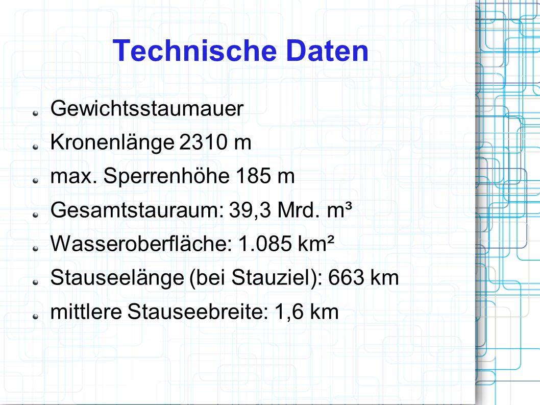 Technische Daten Gewichtsstaumauer Kronenlänge 2310 m max. Sperrenhöhe 185 m Gesamtstauraum: 39,3 Mrd. m³ Wasseroberfläche: 1.085 km² Stauseelänge (be
