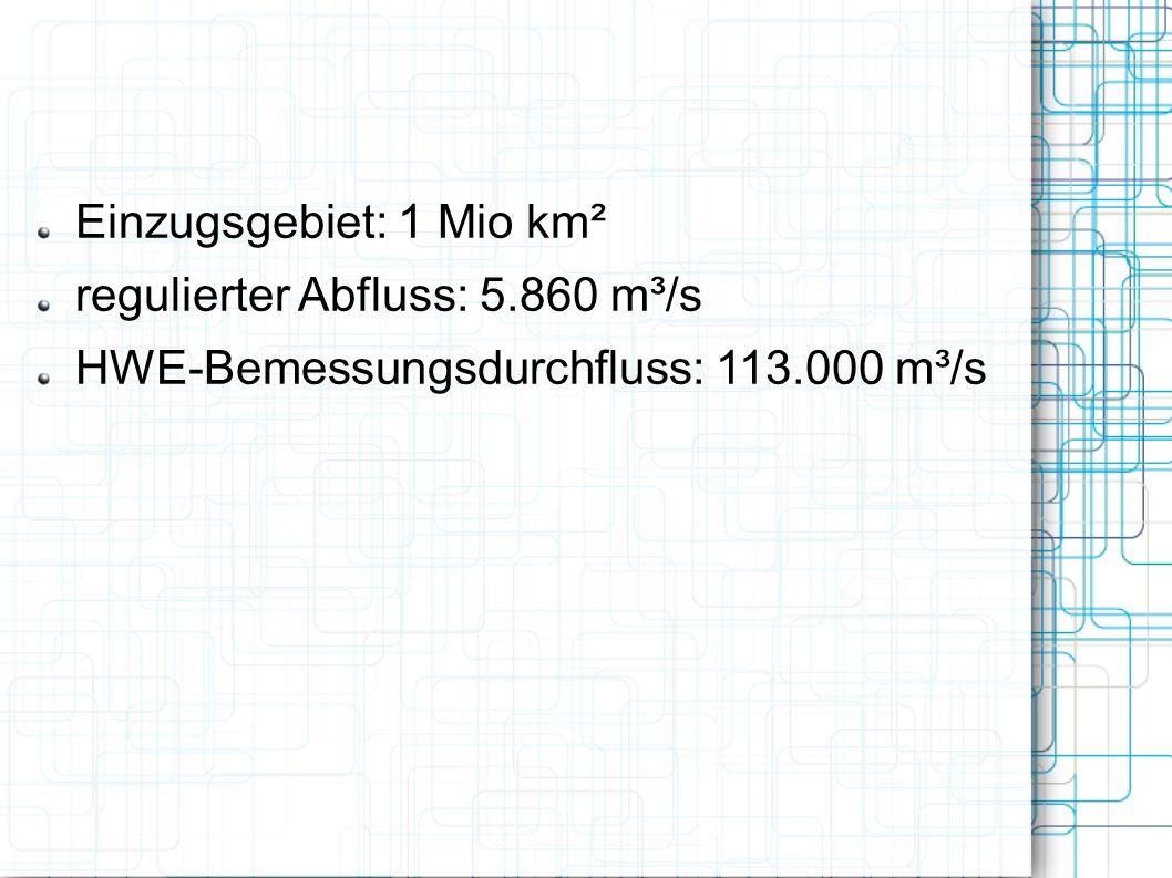 Einzugsgebiet: 1 Mio km² regulierter Abfluss: 5.860 m³/s HWE-Bemessungsdurchfluss: 113.000 m³/s