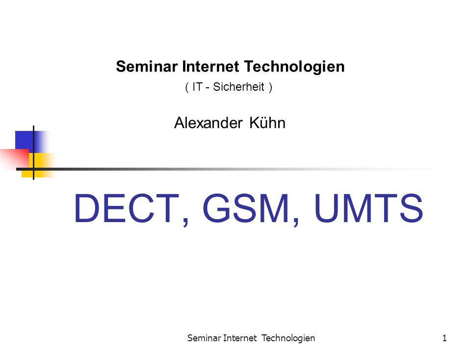Seminar Internet Technologien1 DECT, GSM, UMTS Seminar Internet Technologien ( IT - Sicherheit ) Alexander Kühn