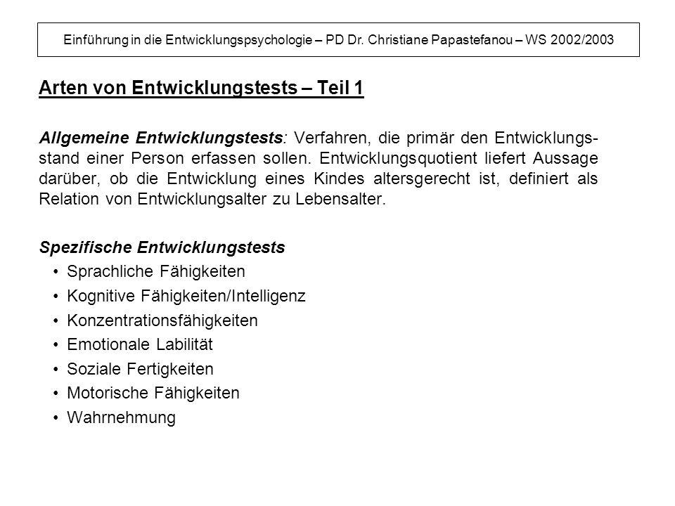 Einführung in die Entwicklungspsychologie – PD Dr. Christiane Papastefanou – WS 2002/2003 Arten von Entwicklungstests – Teil 1 Allgemeine Entwicklungs