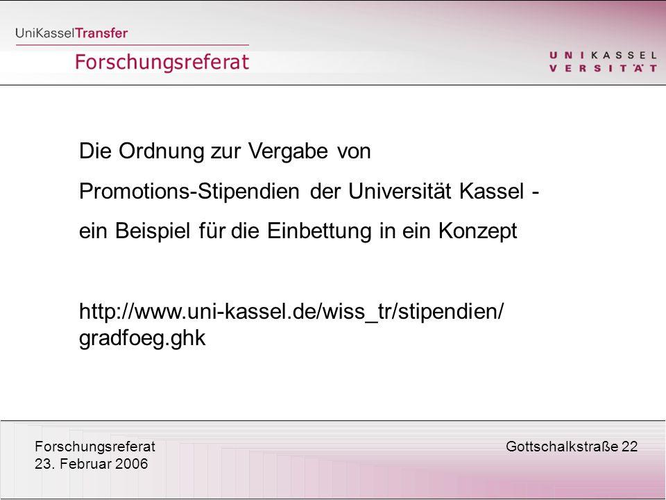 ForschungsreferatGottschalkstraße 22 23. Februar 2006 Die Ordnung zur Vergabe von Promotions-Stipendien der Universität Kassel - ein Beispiel für die