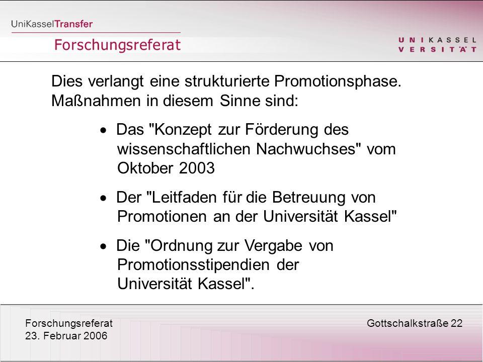 ForschungsreferatGottschalkstraße 22 23. Februar 2006 Dies verlangt eine strukturierte Promotionsphase. Maßnahmen in diesem Sinne sind: Das