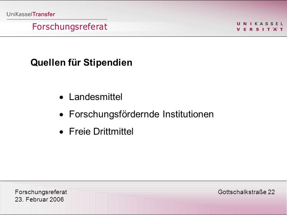 ForschungsreferatGottschalkstraße 22 23. Februar 2006 Quellen für Stipendien Landesmittel Forschungsfördernde Institutionen Freie Drittmittel