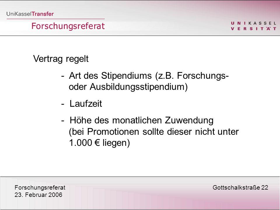 ForschungsreferatGottschalkstraße 22 23. Februar 2006 Vertrag regelt - Art des Stipendiums (z.B. Forschungs- oder Ausbildungsstipendium) - Laufzeit -