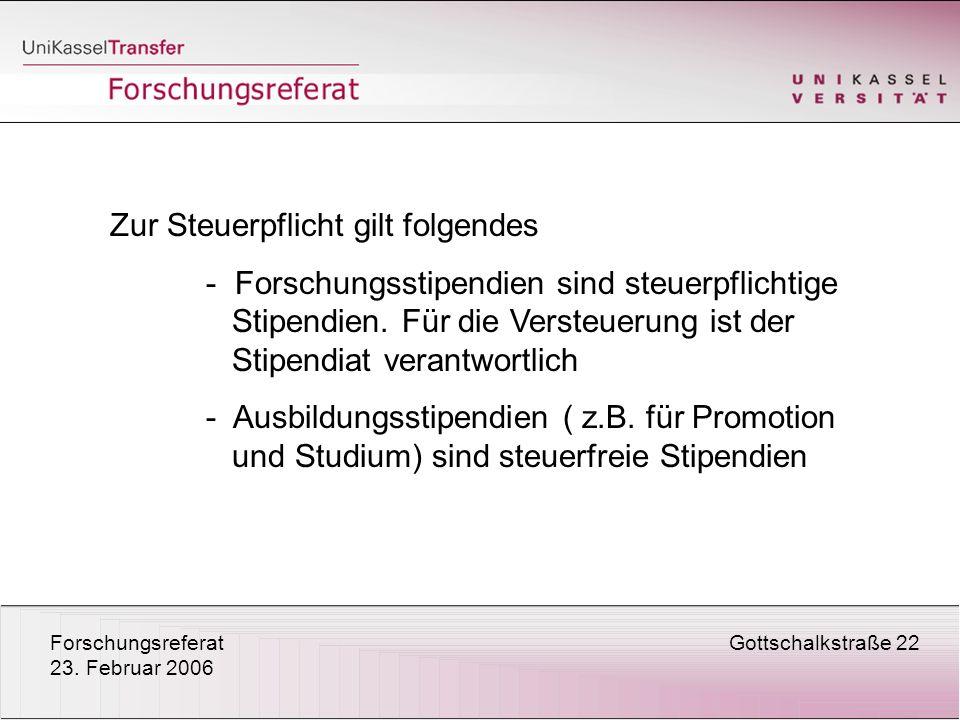 ForschungsreferatGottschalkstraße 22 23. Februar 2006 Zur Steuerpflicht gilt folgendes - Forschungsstipendien sind steuerpflichtige Stipendien. Für di