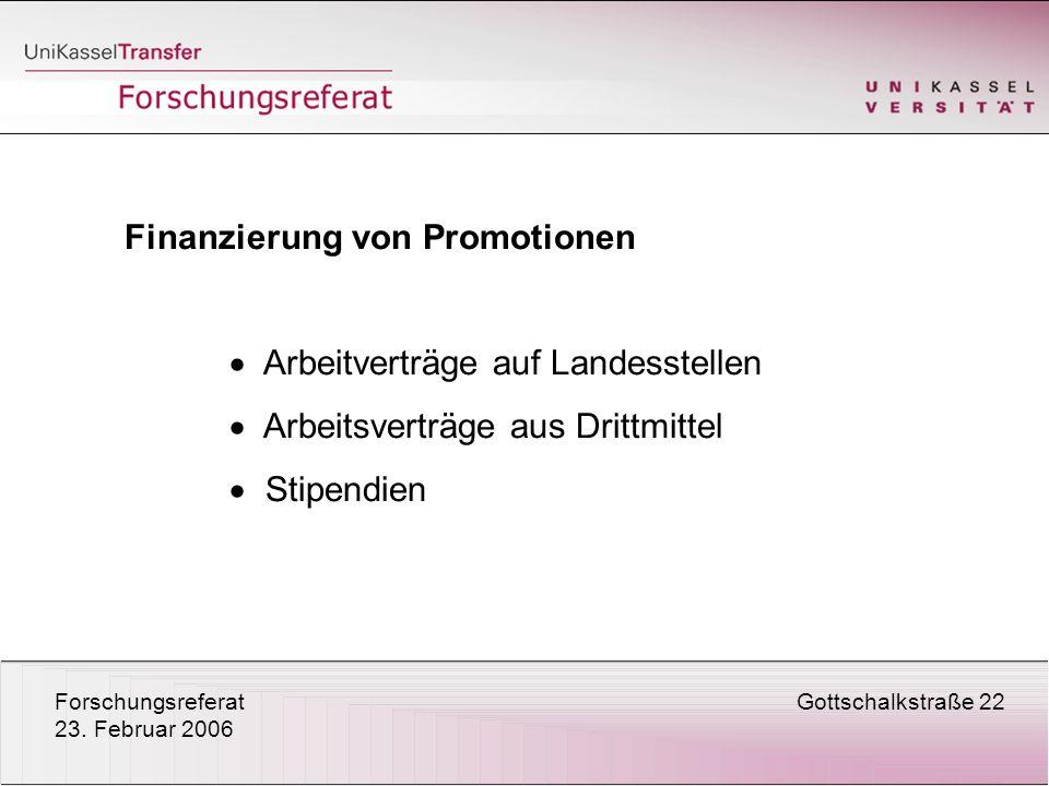 ForschungsreferatGottschalkstraße 22 23. Februar 2006 Finanzierung von Promotionen Arbeitverträge auf Landesstellen Arbeitsverträge aus Drittmittel St