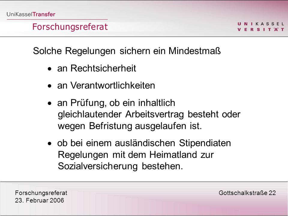 ForschungsreferatGottschalkstraße 22 23. Februar 2006 Solche Regelungen sichern ein Mindestmaß an Rechtsicherheit an Verantwortlichkeiten an Prüfung,