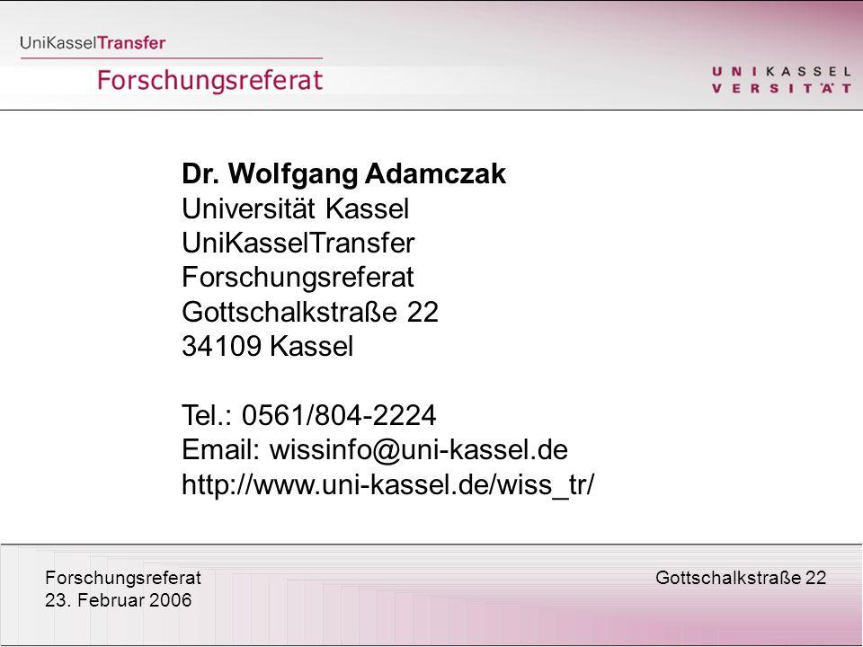 ForschungsreferatGottschalkstraße 22 23. Februar 2006 Dr. Wolfgang Adamczak Universität Kassel UniKasselTransfer Forschungsreferat Gottschalkstraße 22